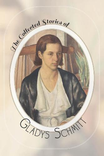 The Collected Stories of Gladys Schmitt (Paperback)