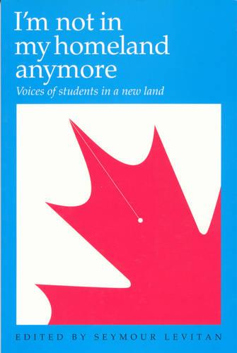 I'm Not in My Homeland Anymore: Voices of Students in a New Land (Paperback)
