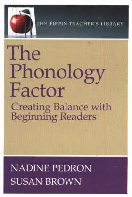 The Phonology Factor: Creating Balance with Beginning Readers - The Pippin Teacher's Library (Paperback)