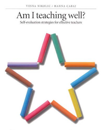 Am I Teaching Well?: Self-Evaluation Strategies for Effective Teachers (Paperback)