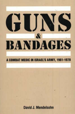 Guns and Bandages: A Combat Medic in Israel's Army, 1961-1978 (Paperback)