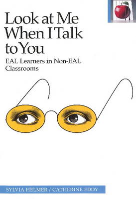 Look at Me When I Talk to You: EAL Learners in Non-EAL Classrooms - The Pippin Teacher's Library 47 (Hardback)