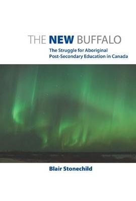 The New Buffalo: The Struggle for Aboriginal Post-Secondary Education (Paperback)
