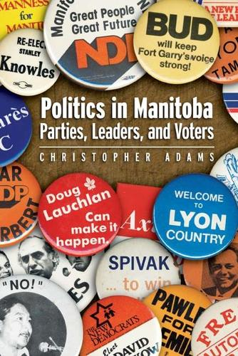Politics in Manitoba: Parties, Leaders, and Voters (Paperback)