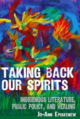 Taking Back Our Spirits: Indigenous Literature, Public Policy, and Healing (Paperback)