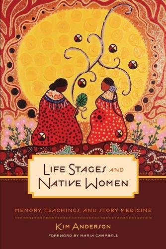 Life Stages and Native Women: Memory, Teachings, and Story Medicine - Critical Studies in Native History (Paperback)