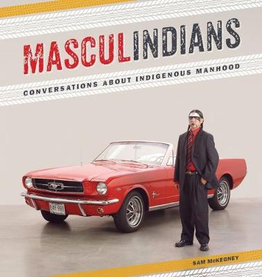 Masculindians: Conversations about Indigenous Manhood (Paperback)