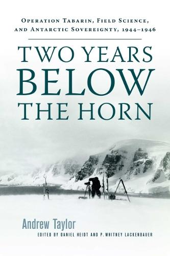 Two Years Below the Horn: Operation Tabarin, Field Science, and Antarctic Sovereingty (Paperback)