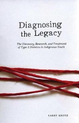 Diagnosing the Legacy: The Discovery, Research, and Treatment of Type 2 Diabetes in Indigenous Youth (Paperback)