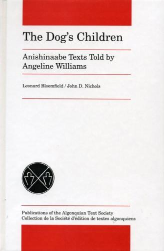 The Dog's Children: Anishinaabe Texts told by Angeline Williams - Algonquian Text Society (Paperback)