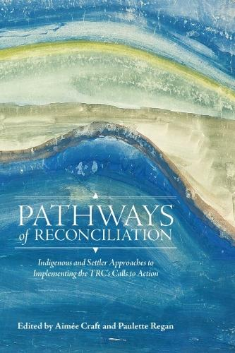 Pathways of Reconciliation: Indigenous and Settler Approaches to Implementing the TRC's Calls to Action - Perceptions on Truth and Reconciliation (Paperback)
