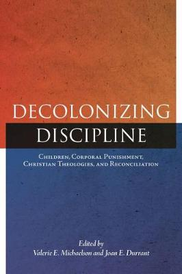 Decolonizing Discipline: Children, Corporal Punishment, Christian Theologies, and Reconciliation - Perceptions on Truth and Reconciliation (Paperback)