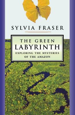 The Green Labyrinth: Exploring the Mysteries of the Amazon (Hardback)