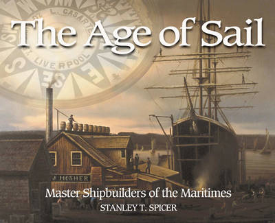 The Age of Sail: Master Shipbuilders of the Maritimes (Paperback)