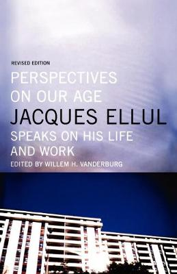 Perspectives on Our Age: Jacques Ellul Speaks on His Life and Work (Paperback)