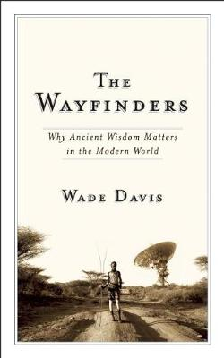 The Wayfinders: Why Ancient Wisdom Matters in the Modern World - CBC Massey Lecture (Paperback)