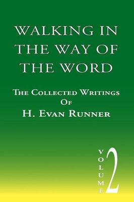 Walking in the Way of the Word: The Collected Writings of H. Evan Runner (Paperback)