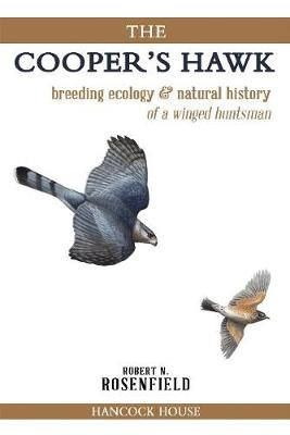 The Cooper's Hawk: Breeding Ecology and Natural History of the Winged Huntsman (Paperback)