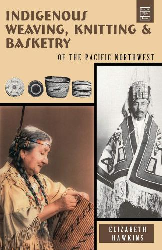 Indigenous Weaving, Knitting & Basketry: Of the Pacific Northwest (Paperback)
