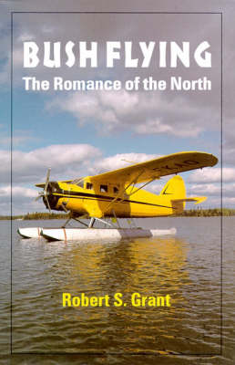 Bush Flying: The Romance of the North (Paperback)