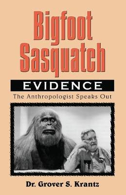 Bigfoot Sasquatch Evidence: The Anthropologist Speaks Out (Paperback)