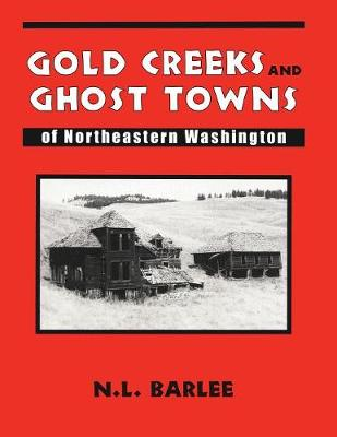 Gold Creeks & Ghost Towns of Northeast Washington (Paperback)