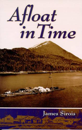 Afloat in Time: Growing up on the Rafts of a Gypo Logger (Paperback)