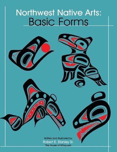 Northwest Native Arts: Basic Forms: Basic Forms (Paperback)