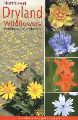 Northwest Dryland Wildflowers: Of the Sagebrush and Ponderosa (Paperback)