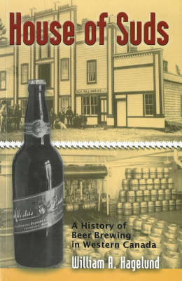 House of Suds: A History of Beer Brewing in Western Canada (Paperback)