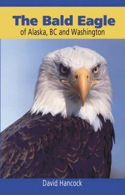 Bald Eagle of Alaska, BC and Washington (Paperback)