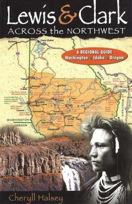 Lewis & Clark Across the Northwest: A Regional Guide: Washington, Idaho, Oregon (Paperback)