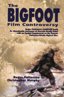 Bigfoot Film Controversy: The Original Roger Patterson book: Do Abominable Snowmen of America Really Exist? (Paperback)