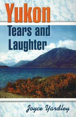 Yukon Tears and Laughter: Memories Are Forever (Paperback)