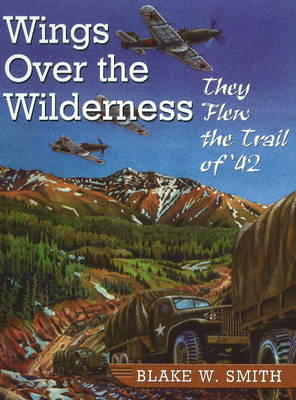 Wings Over the Wilderness: They Flew the Trail of '42 (Paperback)