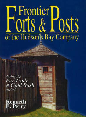 Frontier Forts and Posts: of the Hudson's Bay Company (Paperback)