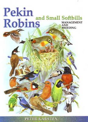 Pekin Robins & Small Softbills: Management & Breeding (Hardback)