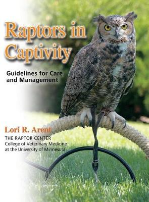 Raptors in Captivity: Guidelines for Care & Management (Hardback)