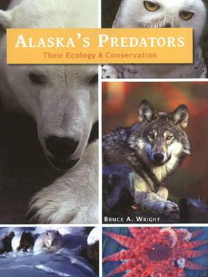 Alaska's Predators: Their Ecology & Conservation (Paperback)