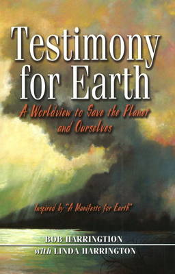 Testimony for Earth: A Worldview to Save the Planet and Ourselves (Paperback)