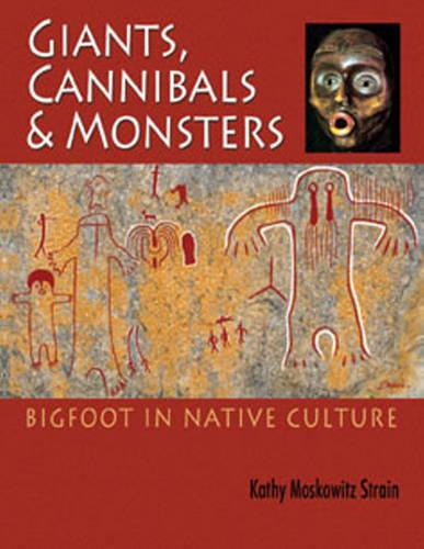 Giants, Cannibals & Monsters: Bigfoot in Native Culture (Paperback)
