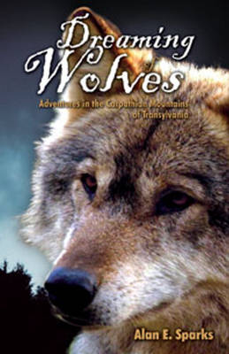 Dreaming of Wolves: Adventures in the Carpathian Mountains of Transylvania (Paperback)