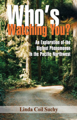 Who's Watching You?: An Exploration of the Bigfoot Phenomenon in the Pacific Northwest (Paperback)