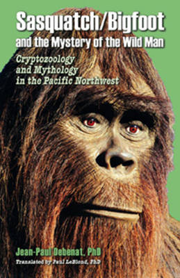 Sasquatch/Bigfoot and the Mystery of the Wild Man: Cryptozoology and Mythology in the Pacific Northwest (Paperback)