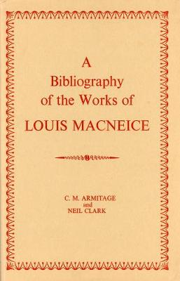 A Bibliography of the Works of Louis MacNeice (Hardback)