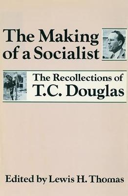 The Making of a Socialist: The Recollections of T.C. Douglas (Hardback)