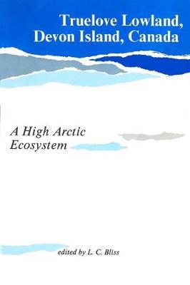 Truelove Lowland, Devon Island, Canada: A High Arctic Ecosystem (Paperback)