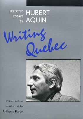 Writing Quebec: Selected Essays by Hubert Aquin (Hardback)