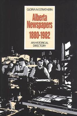Alberta Newspapers 1880-1982: an Historical Directory (Hardback)