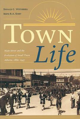 Town Life: Main Street and the Evolution of Small Town Alberta, 1880-1947 - Alberta Reflections (Paperback)